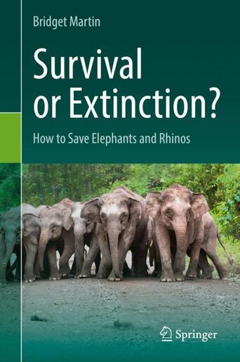 Survival Or Extinction?: How To Save Elephants And Rhinos by Bridget Martin