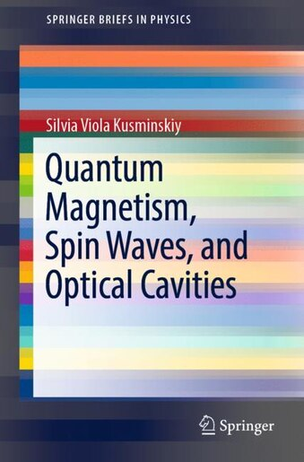 Quantum Magnetism, Spin Waves, And Optical Cavities by Silvia Viola Kusminskiy