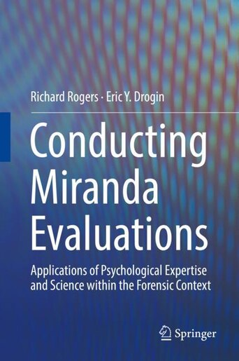 Conducting Miranda Evaluations: Applications Of Psychological Expertise And Science Within The Forensic Context by Richard Rogers
