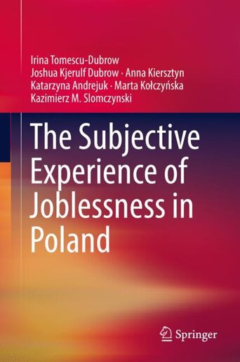 The Subjective Experience Of Joblessness In Poland: A Case Study From Poland by Irina Tomescu-dubrow