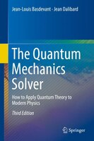 The Quantum Mechanics Solver: How To Apply Quantum Theory To Modern Physics