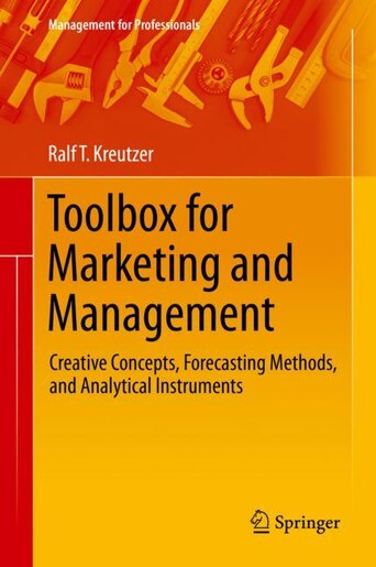 Toolbox For Marketing And Management: Creative Concepts, Forecasting Methods, And Analytical Instruments by Ralf T. Kreutzer