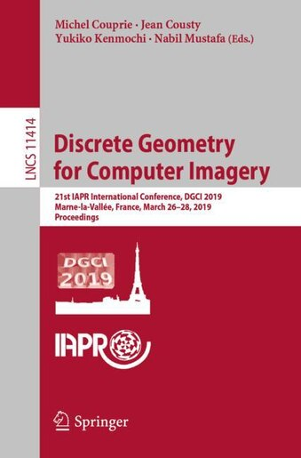 Discrete Geometry For Computer Imagery: 21st Iapr International Conference, Dgci 2019, Marne-la-vallee, France, March 26-28, 2019, Proceedi by Michel Couprie