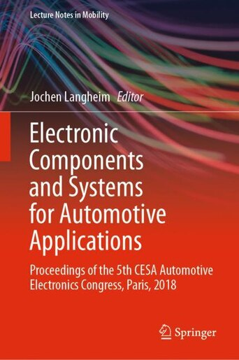 Electronic Components And Systems For Automotive Applications: Proceedings Of The 5th Cesa Automotive Electronics Congress, Paris, 2018 by Jochen Langheim