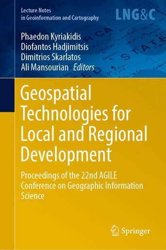 Geospatial Technologies For Local And Regional Development: Proceedings Of The 22nd Agile Conference On Geographic Infor by Phaedon Kyriakidis