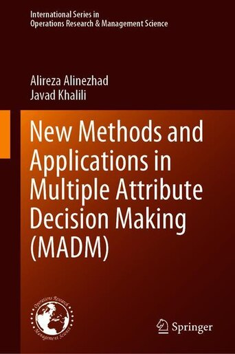 New Methods And Applications In Multiple Attribute Decision Making (madm) by Alireza Alinezhad
