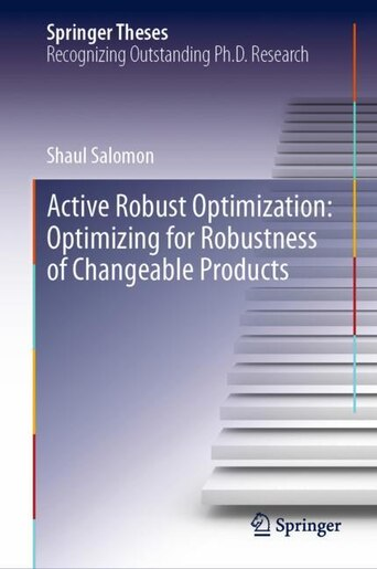 Active Robust Optimization: Optimizing For Robustness Of Changeable Products by Shaul Salomon