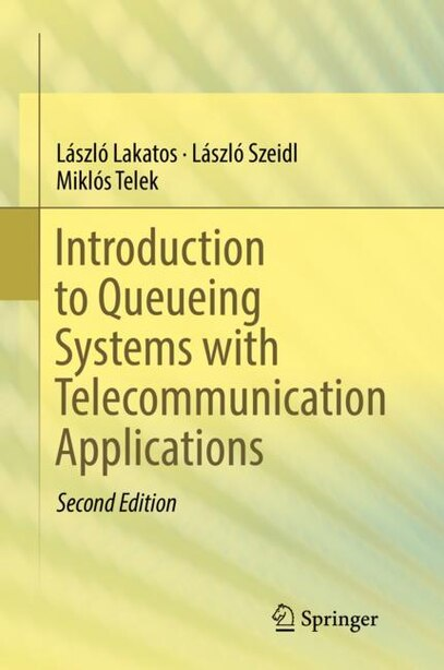 Introduction to Queueing Systems with Telecommunication Applications by Lászl Lakatos