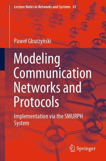 Modeling Communication Networks and Protocols: Implementation via the SMURPH System by Pawe GburzyÅski
