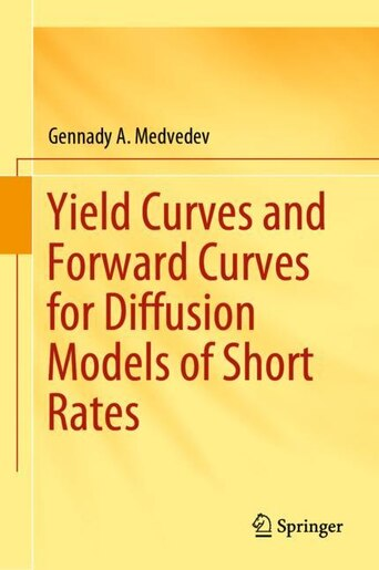 Yield Curves and Forward Curves for Diffusion Models of Short Rates by Gennady A. Medvedev