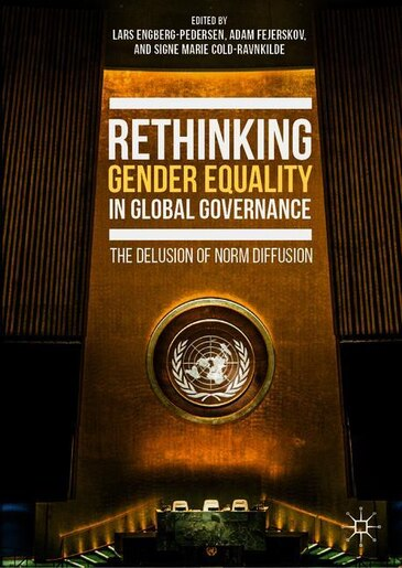 Rethinking Gender Equality In Global Governance: The Delusion Of Norm Diffusion by Lars Engberg-pedersen