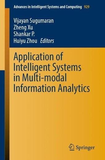 Application of Intelligent Systems in Multi-modal Information Analytics by Vijayan Sugumaran