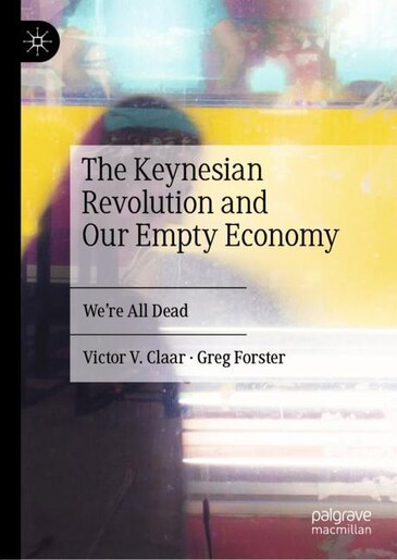 The Keynesian Revolution and Our Empty Economy: We're All Dead by Victor V. Claar