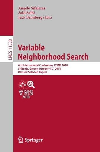 Variable Neighborhood Search: 6th International Conference, Icvns 2018, Sithonia, Greece, October 4-7, 2018, Revised Sel by Angelo Sifaleras