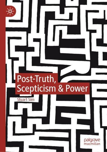 Post-truth, Scepticism And Power by Stuart Sim
