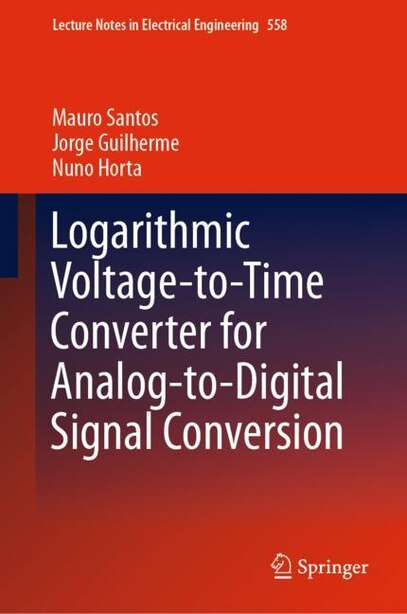 Logarithmic Voltage-to-Time Converter for Analog-to-Digital Signal Conversion by Mauro Santos