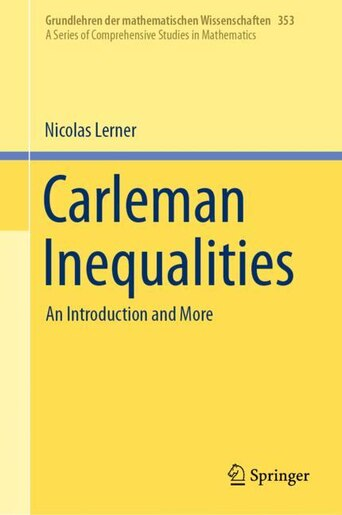 Carleman Inequalities: An Introduction and More by Nicolas Lerner