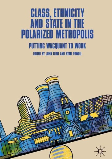 Class, Ethnicity and State in the Polarized Metropolis: Putting Wacquant to Work by John Flint