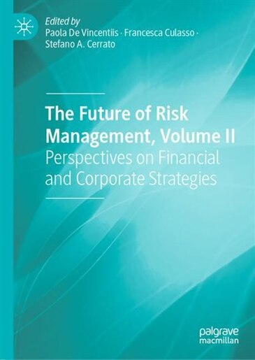 The Future of Risk Management, Volume II: Perspectives on Financial and Corporate Strategies by Paola De Vincentiis