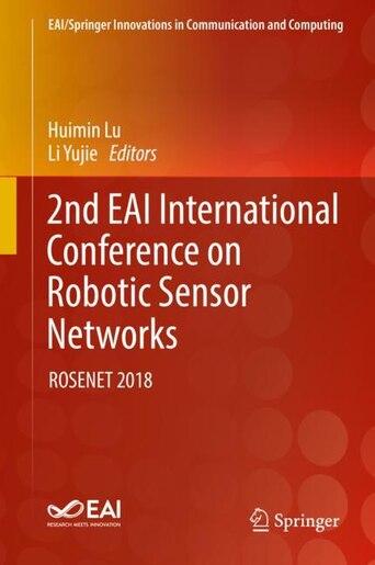2nd Eai International Conference On Robotic Sensor Networks: Rosenet 2018 by Huimin Lu
