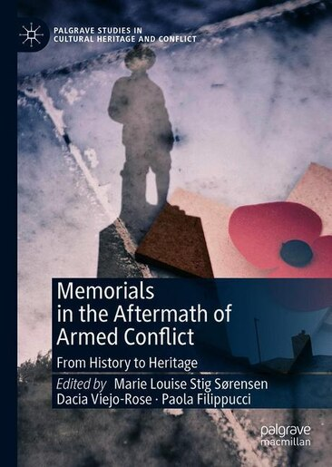 Memorials In The Aftermath Of Armed Conflict: From History To Heritage by Marie Louise Stig Sorensen
