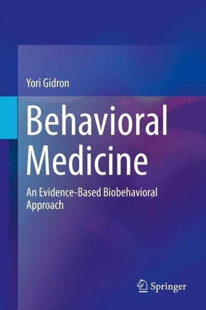 Behavioral Medicine: An Evidence-based Biobehavioral Approach by Yori Gidron