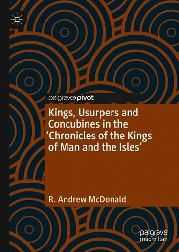 Kings, Usurpers And Concubines In The 'chronicles Of The Kings Of Man And The Isles' by R. Andrew McDonald