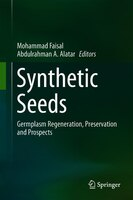 Synthetic Seeds: Germplasm Regeneration, Preservation And Prospects