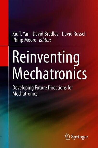 Reinventing Mechatronics: Developing Future Directions For Mechatronics by Xiu-Tian Yan