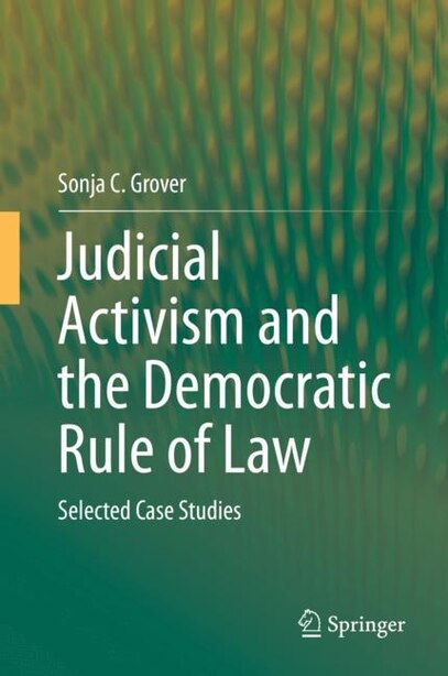 Judicial Activism And The Democratic Rule Of Law: Selected Case Studies by Sonja C. Grover