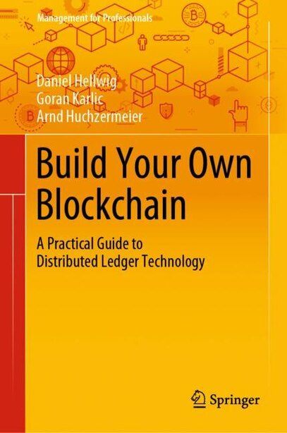Build Your Own Blockchain: A Practical Guide To Distributed Ledger Technology by Daniel Hellwig