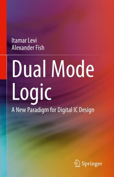 Dual Model Logic: A New Paradigm For Digital Ic Design by Itamar Levi