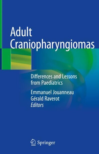 Adult Craniopharyngiomas: Differences And Lessons From Paediatrics by Emmanuel Jouanneau