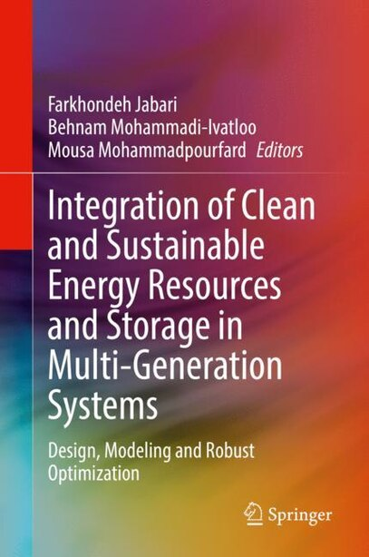 Integration Of Clean And Sustainable Energy Resources And Storage In Multi-generation Systems: Design, Modeling And Robust Optimization by Farkhondeh Jabari