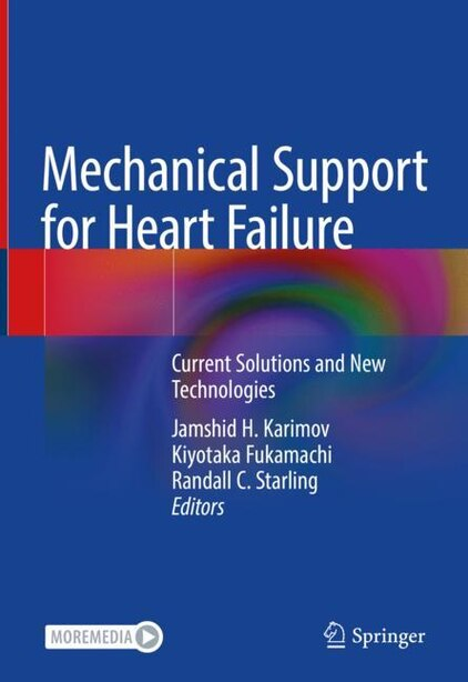 Mechanical Support For Heart Failure: Current Solutions And New Technologies by Jamshid H. Karimov