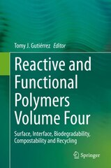 Reactive And Functional Polymers Volume Four: Surface, Interface, Biodegradability, Compostability…