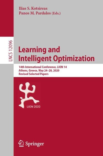 Learning And Intelligent Optimization: 14th International Conference, Lion 14, Athens, Greece, May 24-28, 2020, Revised Selected Papers by Ilias S. Kotsireas