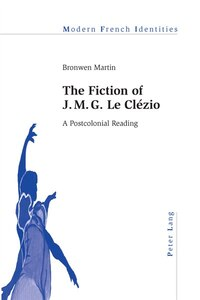 The Fiction of J. M. G. Le Clézio: A Postcolonial Reading