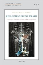 Reclaiming Divine Wrath: A History of a Christian Doctrine and Its Interpretation