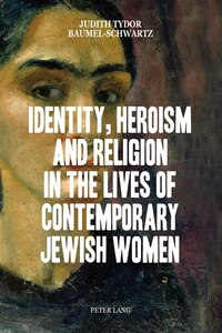 Identity, Heroism and Religion in the Lives of Contemporary Jewish Women