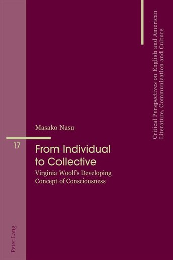 From Individual to Collective: Virginia Woolf's Developing Concept of Consciousness by Masako Nasu