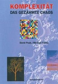 Komplexität - das gezähmte Chaos