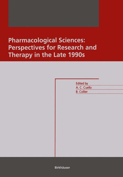 Pharmacological Sciences: Perspectives for Research and Therapy in the Late 1990s by A. Claudio Cuello