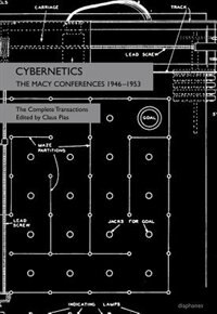 Cybernetics: The Macy Conferences 1946-1953. The Complete Transactions by Claus Pias