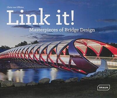 Link It!: Masterpieces of Bridge Design by Chris Van Uffelen