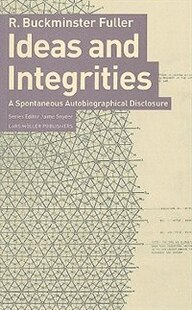 Ideas and Integrities: A Spontaneous Autobiographical Disclosure