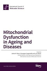 Mitochondrial Dysfunction in Ageing and Diseases by Jaime M. Ross