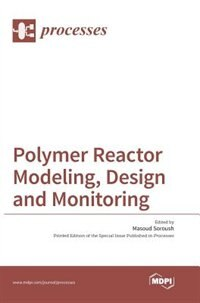 Polymer Reactor Modeling, Design and Monitoring by Masoud Soroush