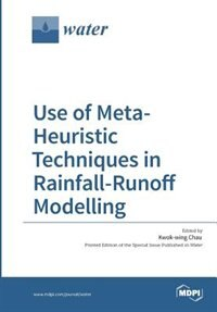 Use of Meta-Heuristic Techniques in Rainfall-Runoff Modelling by Kwok-wing Chau