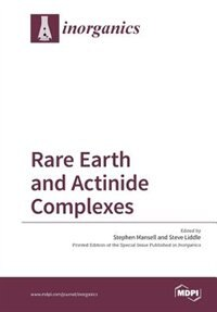 Rare Earth and Actinide Complexes by Stephen Mansell